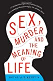 Sex, Murder, and the Meaning of Life, Douglas T. Kenrick, 0465020445