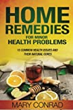 Home Remedies for Minor Health Problems: 15 Common Health Issues and their Natural Cures (Home Cures) (Volume 1)
