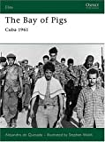 The Bay of Pigs, Alejandro M. de Quesada, 1846033233