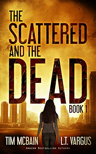 The Scattered and the Dead (Book 1): Post Apocalyptic Fiction by [McBain, Tim, Vargus, L.T.]