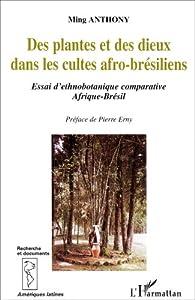 Des plantes et des dieux dans les cultes afro-brésiliens par Ming Anthony