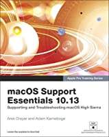 macOS Support Essentials 10.13 – Apple Pro Training Series: Supporting and Troubleshooting macOS High Sierra Front Cover