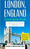 London: London, England: Travel Guide Book-A Comprehensive 5-Day Travel Guide to London, England & Unforgettable English Travel (Best Travel Guides to Europe Series) (Volume 9)
