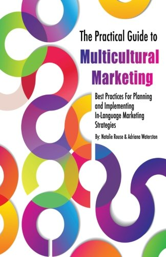 The Practical Guide to Multicultural Marketing: Best Practices for Planning and Implementing In-Language Market Strategies by Blue Dragon Publishing