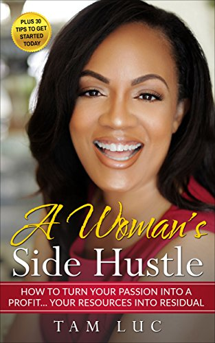 A Woman's Side Hustle: How to turn your Passion into Profit... Your Resources to Residual