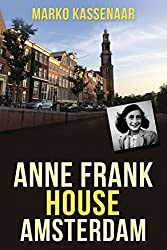 Anne Frank House in Amsterdam: Anne's Secret Annex turned into Museum (Amsterdam Museum EBooks Book 2)