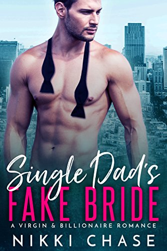Single Dad's Fake Bride: A Virgin and Billionaire Romance by [Chase, Nikki]