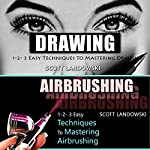Drawing & Airbrushing: 1-2-3 Easy Techniques to Mastering Drawing! & 1-2-3 Easy Techniques To Mastering Airbrushing! | Scott Landowski