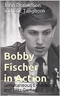 Bobby Fischer in Action: Simultaneous Exhibitions and Blitz Games