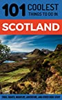 Scotland Travel Guide: 101 Coolest Things to Do in Scotland (Backpacking Scotland, Edinburgh Travel, Glasgow Travel, Inverness, Shetlands, Abderdeen, Dundee)