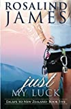 Just My Luck: Escape to New Zealand Book Five