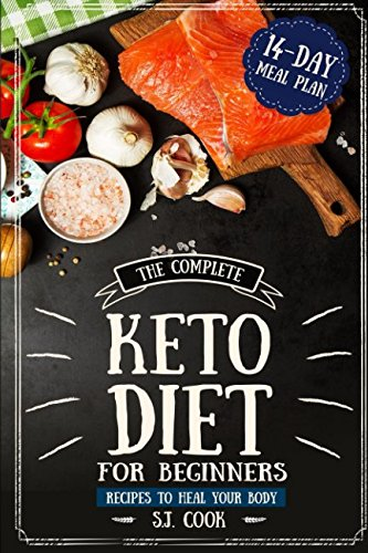 The Complete Keto Diet for Beginners: Recipes to Heal Your Body and  14-Day Meal Plan : Optimal Path for Weight Loss: Keto Diet For Weight Loss by S.J. Cook