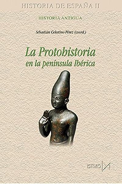 LA PROTOHISTORIA EN LA ESPAÑA PRERROMANA: 178 Historia de España: Amazon.es: Celestino Sebastián (coord.): Libros