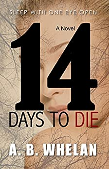 14 Days to Die (a psychological thriller) by [Whelan, A. B.]