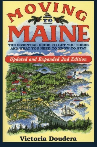 Moving to Maine: The Essential Guide to Get You There and What You Need to Know to Stay by Doudera, Victoria(May 22, 2007) Paperback