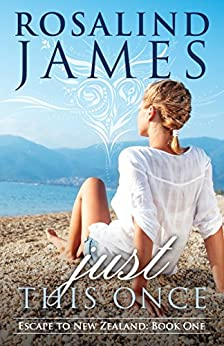 Just This Once (Escape to New Zealand Book 1) by [James, Rosalind]