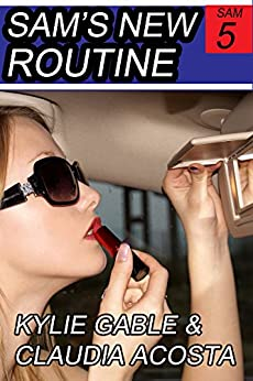 Sam's New Routine (Sam's Feminization Book 5) by [Gable, Kylie, Acosta, Claudia]