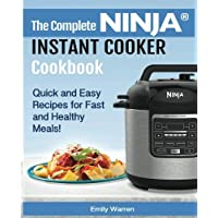 The Complete NINJA®  INSTANT COOKER Cookbook: Quick and Easy  Recipes for Fast  and Healthy  Meals!