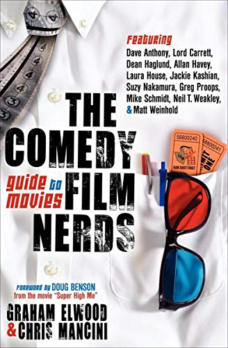 The Comedy Film Nerds Guide to Movies: Featuring Dave Anthony, Lord Carrett, Dean Haglund, Allan Havey, Laura House, Jackie Kashian, Suzy Nakamura, Greg ... Schmidt, Neil T. Weakley, and Matt Weinhold