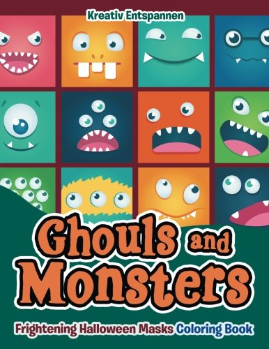 Ghouls and Monsters: Frightening Halloween Masks Coloring Book ()