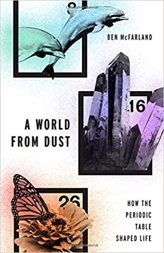 A world from dust how the periodic table shaped life ben mcfarland a world from dust how the periodic table shaped life ben mcfarland 9780190275013 amazon books urtaz Choice Image
