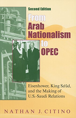 From Arab Nationalism to OPEC, second edition: Eisenhower, King Sa'ud, and the Making of U.S.-Saudi Relations (Indiana Series in Middle East Studies)