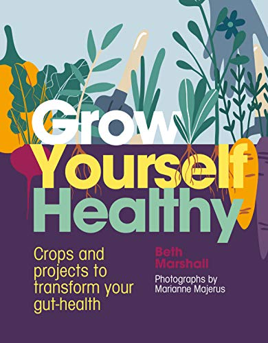 Grow Yourself Healthy: Crops and projects to transform your gut health (Gut Project)
