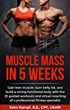 Gain lean muscle, burn belly fat, and build a strong functional body with the virtual guidance of your very own professional fitness specialist as you begin phase 1 of the 5 Muscle Mass in 5 Weeks program.Nationally accredited functional fitness and ...