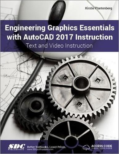 Engineering Graphics Essentials with AutoCAD 2017 Instruction by SDC Publications