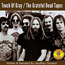 Touch of Gray – The Grateful Dead Tapes Radio/TV Program by Geoffrey Giuliano Narrated by Geoffrey Giuliano