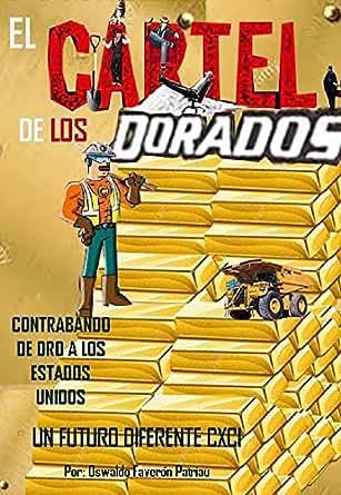Amazon.com: El Cartel de los Dorados: Contrabando de oro a ...