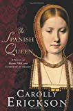 img - for The Spanish Queen: A Novel of Henry VIII and Catherine of Aragon book / textbook / text book