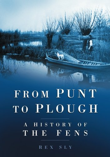 [D.O.W.N.L.O.A.D] From Punt to Plough: A History Of The Fens<br />KINDLE