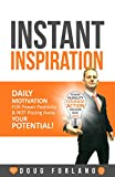 Instant Inspiration: Daily Motivation for Power, Positivity and Not Pissing Away Your Potential