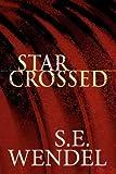 Star Crossed, S. E. Wendel, 1462636446