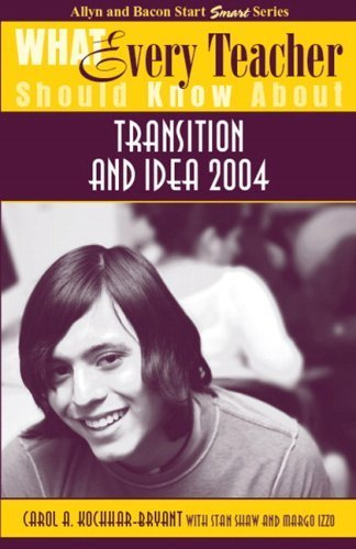 What Every Teacher Should Know About Transition and IDEA 2004 1st edition by Kochhar-Bryant, Carol A., Shaw, Stan (2006) Paperback