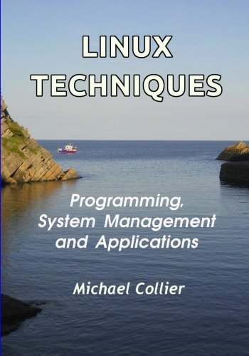 Linux Techniques: Programming, System Management and Applications (Technology Today) (Volume 4) by Michael Collier (2015-01-15)