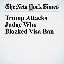 Trump Attacks Judge Who Blocked Visa Ban