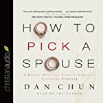 How to Pick a Spouse: A Proven, Practical Guide to Finding a Lifelong Partner | Dan Chun