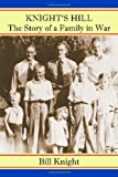 Knight's Hill, the Story of a Family in War, Bill Knight, 1412036925