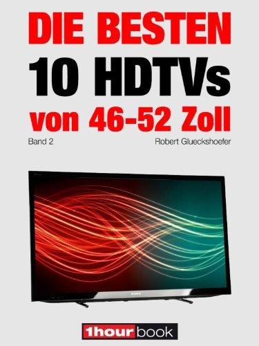 Die besten 10 HDTVs von 46 bis 52 Zoll (Band 2): 1hourbook (German Edition)