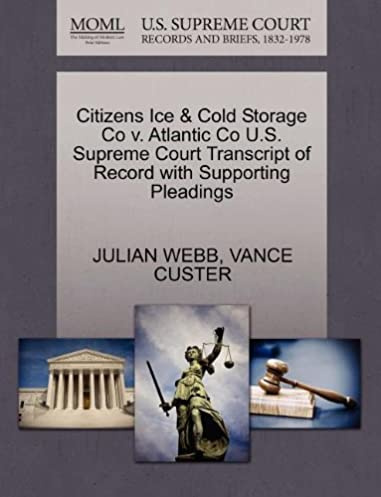 Citizens Ice u0026 Cold Storage Co v. Atlantic Co U.S. Supreme Court Transcript of Record with Supporting Pleadings & Citizens Ice u0026 Cold Storage Co v. Atlantic Co U.S. Supreme Court ...