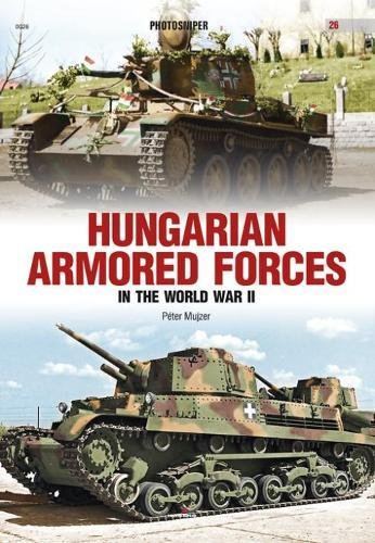 Hungarian Armored Forces in World War II (Photosniper)