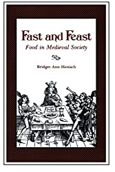 Fast and Feast: Food In Medieval Society: Food in Mediaeval Society