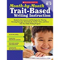 Month-by-Month Trait-Based Writing Instruction: Ready-to-Use Lessons and Strategies for Weaving Morning Messages, Read-Alouds, Mentor Texts, and More Into Your Daily Writing Program