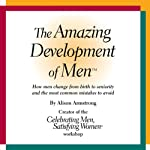 The Amazing Development of Men: How Men Change from Birth to Seniority and the Most Common Mistakes to Avoid | Alison A. Armstrong