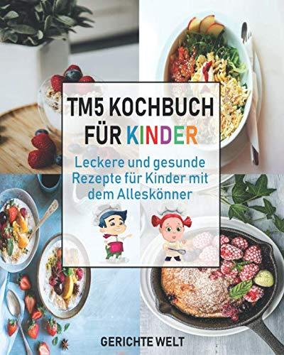 Tm5 Kochbuch für Kinder: Leckere und gesunde Rezepte für Kinder mit dem Alleskönner (German Edition) by Gerichte Welt