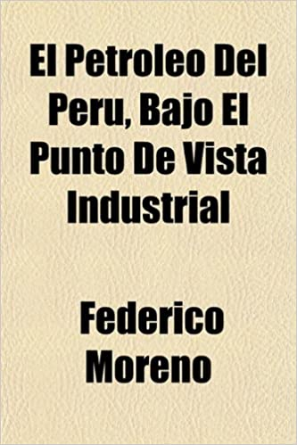 El Petroleo Del Peru Bajo El Punto De Vista Industrial Federico