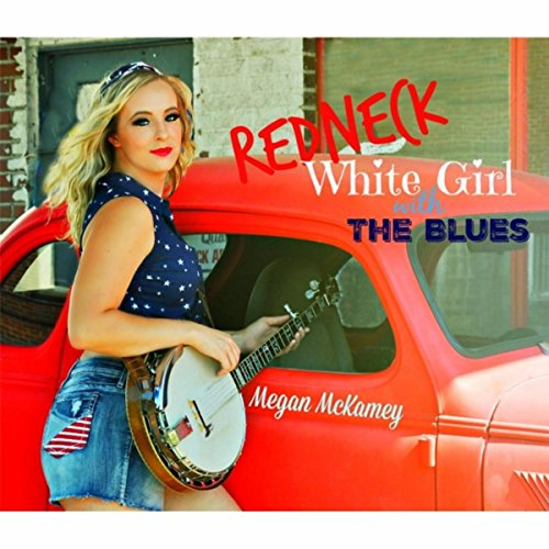 (Redneck, White Girl, With the Blues)