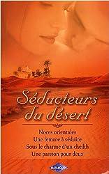 Séducteurs du désert : Noces orientales ; Une femme à séduire ; Sous le charme d'un cheikh ; Une passion pour deux